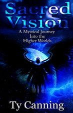 Sacred Vision: A Mystical Journey Into the Higher Worlds