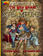 The Wild Women of Steampunk Adult Coloring Book: Fun, Fantasy, and Stress Reduction for Fans of Victorian Adventure, Cosplay, Science Fiction, and Cos