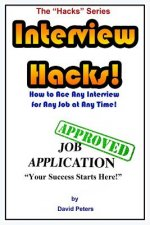 Interview Hacks!: How to Ace Any Interview for Any Job at Any Time!