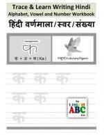 Trace & Learn Writing Hindi Alphabet, Vowel and Number Workbook: Trace and Learn Hindi Swar, Maatra, Varnamala Aur Sankhyaa