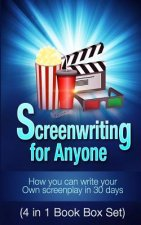 Screenwriting for Anyone: How You Can Write Your Own Screenplay in 30 Days(4 in 1 Book Box Set)