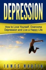 Depression: How to Love Yourself, Overcome Depression and Live a Happy Life