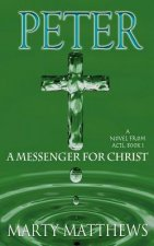 Peter: A Messenger for Christ: A Novel from Acts, Book 1