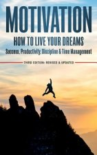 Motivation: How to Live Your Dreams - Success, Productivity, Discipline & Time Management