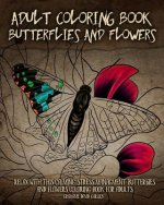 Adult Coloring Book Butterflies and Flowers: Relax with This Calming, Stress Managment, Butterflies and Flowers Coloring Book for Adults
