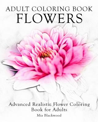 Adult Coloring Book Flowers: Advanced Realistic Flowers Coloring Book for Adults
