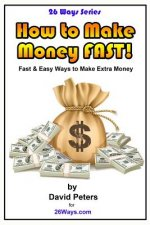 How to Make Money Fast!: Fast and Easy Ways to Make Extra Money