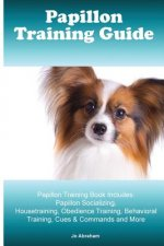 Papillon Training Guide. Papillon Training Book Includes: Papillon Socializing, Housetraining, Obedience Training, Behavioral Training, Cues & Command