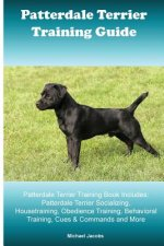 Patterdale Terrier Training Guide. Patterdale Terrier Training Book Includes: Patterdale Terrier Socializing, Housetraining, Obedience Training, Behav