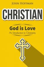 Christian: God Is Love - An Introduction to Christianity
