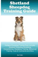 Shetland Sheepdog Training Guide. Shetland Sheepdog Training Book Includes: Shetland Sheepdog Socializing, Housetraining, Obedience Training, Behavior