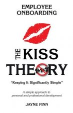 The Kiss Theory of Employee Onboarding: Keep It Strategically Simple -A Simple Approach to Personal and Professional Development.-
