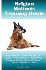 Belgian Malinois Training Guide Belgian Malinois Training Book Includes: Belgian Malinois Socializing, Housetraining, Obedience Training, Behavioral T