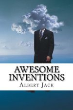 Awesome Inventions: Innovators & Business Ideas That Changed the World