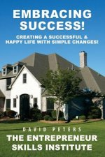 Embracing Success: Creating a Successful & Happy Life with Simple Changes!