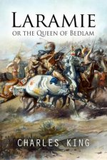 Laramie or the Queen of Bedlam: A Story of Frontier Army Life