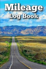 Mileage Log Book: Easily Keep Track of Your Vehicle Mileage for Valuable Business and Tax Savings