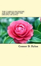 The Camellia Blossoms (or How I Became the Disciple of Love)