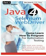 Absolute Beginner (Part 1) Java 4 Selenium WebDriver: Come Learn How To Program For Automation Testing (Black & White Edition)