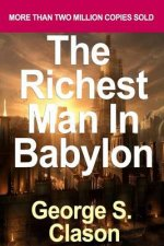 The Richest Man in Babylon: Summary of the Key Ideas - Original Book by George S. Clason