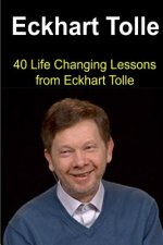 Eckhart Tolle: 40 Life Changing Lessons from Eckhart Tolle: Eckhart Tolle, Eckhart Tolle Book, Eckhart Tolle Guide, Eckhart Tolle Lessons, Eckhart Tol
