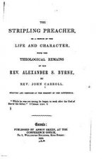 The Stripling Preacher, Or, a Sketch of the Life and Character