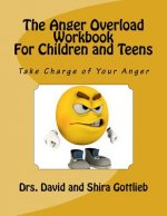 The Anger Overload Workbook for Children and Teens: Take Charge of Your Anger