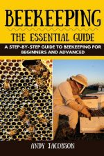 Beekeeping: The Essential Beekeeping Guide: A Step-By-Step Guide to Beekeeping for Beginners and Advanced
