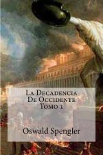 La Decadencia de Occidente Tomo 1