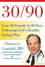 30/90: Lose 30 Pounds in 90 Days Following God's Healthy Eating Plan for a Longer, Healthier, and Happy Life