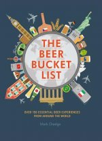 The Beer Bucket List: Over 150 Must-Try Beer Experiences from Around the World