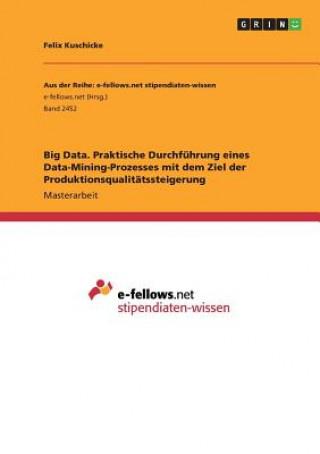Big Data. Praktische Durchführung eines Data-Mining-Prozesses mit dem Ziel der Produktionsqualitätssteigerung