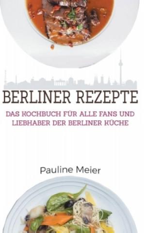 Das Berlin Kochbuch - Die besten Berliner Rezepte