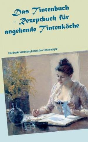 Das Tintenbuch - Rezeptbuch Fur Angehende Tintenkoche