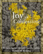Joy in Confession: Reclaiming Sacramental Reconciliation