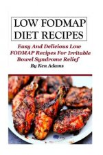 Low Fodmap Diet Recipes: Easy and Delicious Low Fodmap Recipes for Irritable Bowel Syndrome Relief