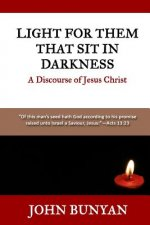 Light for Them That Sit in Darkness: A Discourse of Jesus Christ