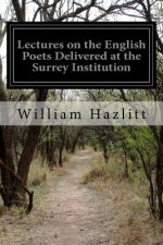 Lectures on the English Poets Delivered at the Surrey Institution