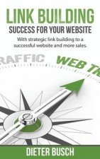 Link Building - Success for Your Website: With Strategic Link Building to a Successful Website and More Sales.
