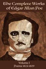 The Complete Works of Edgar Allen Poe Volume 1: Poems 1824-1829