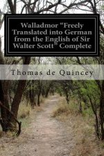 "Walladmor ""Freely Translated Into German from the English of Sir Walter Scott"" Complete"