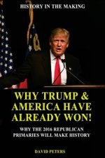 Why Trump & America Have Already Won!: Why the 2016 Republican Primaries Will Make History!