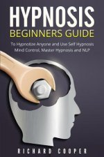 Hypnosis Beginners Guide: Learn How to Use Hypnosis to Relieve Stress, Anxiety, Depression and Become Happier