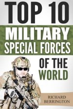 Special Forces: Top 10 Military Special Forces Of The World: Navy Seals, Delta Force, SAS, Secret Missions, Special Force, Commandos