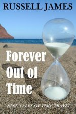 Forever Out of Time: Nine Tales of Time Travel