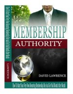Membership Authority: How to Start Your Very Own Recurring Membership Site and Get Paid Month After Month