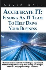 Accelerate It: Finding an It Team to Help Drive Your Business