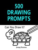 500 Drawing Prompts: Can You Draw It? (Challenge Your Artistic Skills)