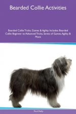 Bearded Collie Activities Bearded Collie Tricks, Games & Agility. Includes: Bearded Collie Beginner to Advanced Tricks, Series of Games, Agility a