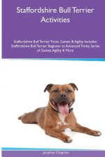 Staffordshire Bull Terrier Activities Staffordshire Bull Terrier Tricks, Games & Agility. Includes: Staffordshire Bull Terrier Beginner to Advanced Tr